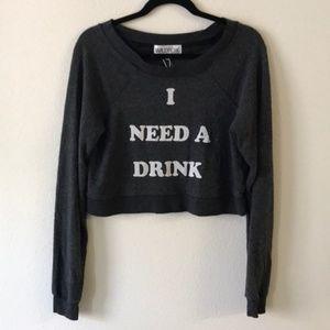 "Wildfox Cropped Grey I Need a Drink Sweatshirt """